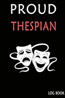 Proud Thespian Logbook:: Theater Notebook Blank Lined Ruled Writing Diary, Writing book, Thespian Logbook  120 Pages 6 x 9 softcover Gift for Theater and Drama Lovers