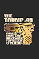 The Trump .45: Donald Trump Notebook US President Journal for Trump Supporters, Republicans adn Rednecks, for sketches, ideas, formulas and To-Do lists, Dot Grid notebook, 120 pages
