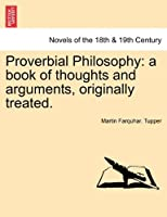 Proverbial Philosophy: A Book of Thoughts and Arguments, Originally Treated.