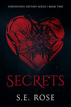 Secrets (Portentous Destiny Series Book 2) by [Rose, S.E.]