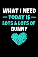 What I Need today Is Lots & Lots Of Bunny: Bunny Notebook Gift | 120 Dot Grid Page