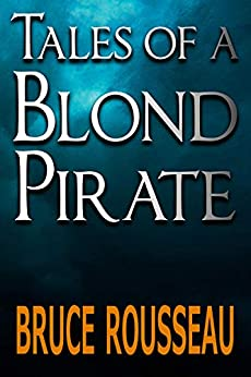 [Rousseau, Bruce]のTales of a Blond Pirate (English Edition)