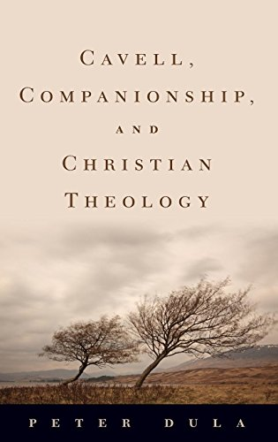 Download Cavell, Companionship, and Christian Theology (American Academy of Religion Reflection and Theory in the Study of Religion Series) 0195395034