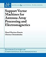 Support Vector Machines for Antenna Array Processing and Electromagnetics (Synthesis Lectures on Computational Electromagnetics Lecture)