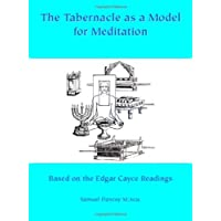 The Tabernacle as a Model for Meditation: Based on the Edgar Cayce Reading