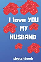 I love you my husband sketchbook: Valentine  day sketchbook ,sketchbook ,lined sketchbook,journal,dairy,120 pages (6*9 inches ),for lover,husband,beautifully lined pages - Valentines Day Anniversary Gift Ideas For him,gift for husband, show him love,