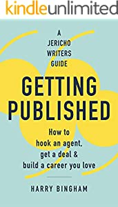 Getting Published: How to hook an agent, get a deal & build a career you love (Jericho Writers Guides) (English Edition)