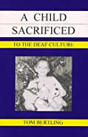 A Child Sacrificed to the Deaf Culture