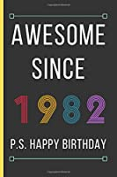 "Awesome Since 1982: Birthday Gifts For Men / Women: Small Lined Notebook / Journal To Write In (6"" x 9"")"