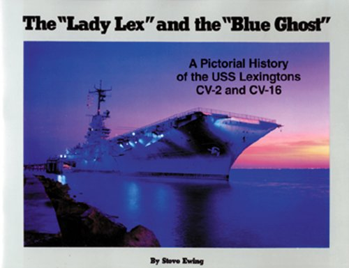 Lady Lex and the Blue Ghost: A Pictorial History of the Uss Lexingtons Cv-2 and Cv-16