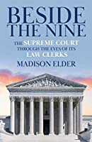 Beside the Nine: The Supreme Court through the Eyes of its Law Clerks