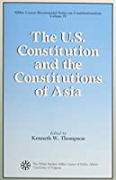 The U.S. Constitution and the Constitutions of Asia (Miller Center Bicentennial Series on Constitutionalism)