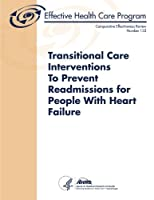 Transitional Care Interventions to Prevent Readmissions for People With Heart Failure (Comparative Effectiveness Review)