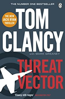Threat Vector: INSPIRATION FOR THE THRILLING AMAZON PRIME SERIES JACK RYAN (Jack Ryan Jr Series Book 4) by [Clancy, Tom]