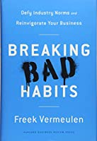 Breaking Bad Habits: Defy Industry Norms and Reinvigorate Your Business