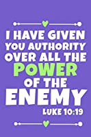 I Have Given You Authority Over All The Power Of The Enemy - Luke 10:19: Blank Lined Journal Notebook:Inspirational Motivational Bible Quote Scripture Christian Gift Gratitude Prayer Journal For Women Men 6x9 | 110 Blank  Pages | Plain White Paper