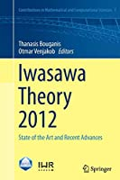 Iwasawa Theory 2012: State of the Art and Recent Advances (Contributions in Mathematical and Computational Sciences)