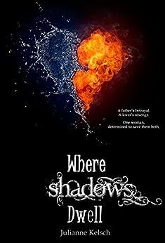 Where Shadows Dwell by [Kelsch, Julianne]