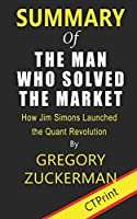 Summary of The Man Who Solved the Market By Gregory Zuckerman | How Jim Simons Launched the Quant Revolution