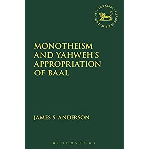 Monotheism and Yahweh's Appropriation of Baal (Library of Hebrew Bible/Old Testament Studies)