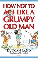 How Not to Act Like A Grumpy Old Man [並行輸入品]