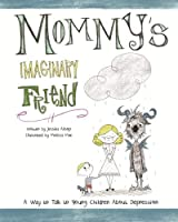 Mommy's Imaginary Friend: Talking to Young Children About Depression