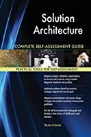 Solution Architecture Complete Self-Assessment Guide