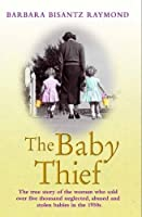 The Baby Thief: The True Story of the Woman Who Sold Over Five Thousand Neglected, Abused and Stolen Babies in the 1950s.