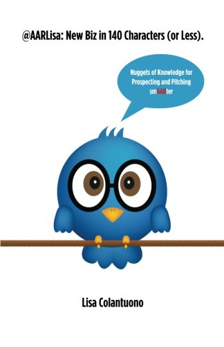 Download @AARLisa: New Biz in 140 Characters (or Less).: Pitch Tips for Time-Starved Execs on the Run 0692662278