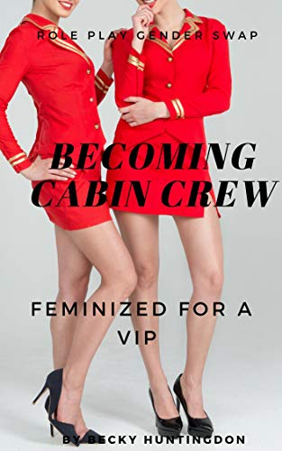 Becoming Cabin Crew: Feminized For A VIP (Role Play Gender Swap Book 10) (English Edition)