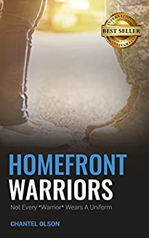Homefront Warriors: Not Every Warrior Wears A Uniform by [Olson, Chantel]