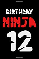 Birthday Ninja 12: Blank Lined Journal, Awesome Happy 12th Birthday Notebook, Diary, Logbook, Perfect Gift For 12 Year Old Boys And Girls