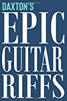 Daxton's Epic Guitar Riffs: 150 Page Personalized Notebook for Daxton with Tab Sheet Paper for Guitarists. Book format:  6 x 9 in (Epic Guitar Riffs Journal)