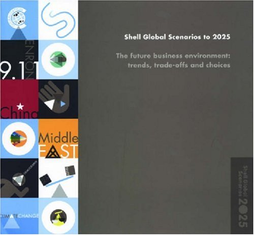 Shell Global Scenarios to 2025: The Future Business Environmenttrends, Trade-offs And Choices