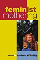 Feminist Mothering (S U N Y Series in Feminist Criticism and Theory) (Suny Series in Feminist Criticism & Theory)