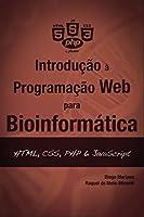 Introdução à Programação Web para Bioinformática: HTML, CSS, PHP & JavaScript (Introdução à programação para bioinformática)