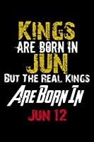 Kings Are Born In Jun Real Kings Are Born In Jun 12 Notebook Birthday Funny Gift: Lined Notebook / Journal Gift, 110 Pages, 6x9, Soft Cover, Matte Finish