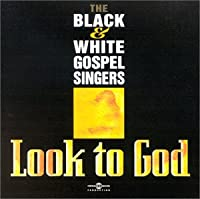 Black & White Gospel Singers/Look to God