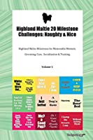 Highland Maltie 20 Milestone Challenges: Naughty & Nice Highland Maltie Milestones for Memorable Moment, Grooming, Care, Socialization & Training Volume 1