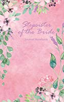 Stepsister of the Bride Journal Notebook: Pink Watercolor Floral - Beautiful Purse-Sized Lined Journal or Keepsake Diary For Bridal Wedding Party Planning, Preparation, Ideas, Notes, and To Do Lists