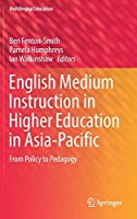 English Medium Instruction in Higher Education in Asia-Pacific: From Policy to Pedagogy (Multilingual Education)