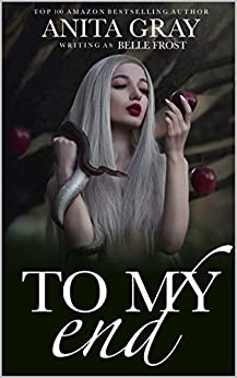 To My End: A Dark Vampire Short Story ~ with bonus scene material by [Frost, Belle, Gray, Anita]