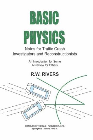 Download Basic Physics: Notes for Traffic Crash Investigators and Reconstructionists : An Introduction for Some a Review for Others 0398074828
