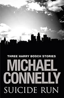 Suicide Run: Three Harry Bosch Stories by [Connelly, Michael]