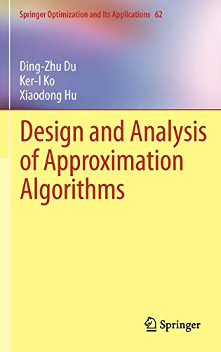 Download Design and Analysis of Approximation Algorithms (Springer Optimization and Its Applications) 1461417007