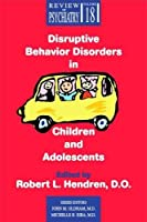 Disruptive Behavior Disorders in Children and Adolescents (Review of Psychiatry)