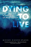 Dying to Live: A Tapestry of Reinvention