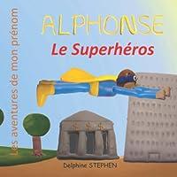 Alphonse le Superhéros: Les aventures de mon prénom