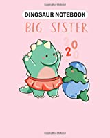 Dinosaur Notebook: big sister 2020 dinosaur girls  College Ruled - 50 sheets, 100 pages - 8 x 10 inches