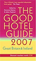 The Good Hotel Guide 2007: Great Britain and Ireland